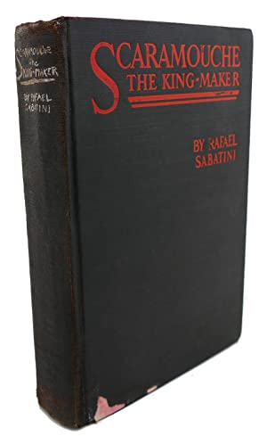 SCARAMOUCHE THE KING-MAKER: Rafael Sabatini
