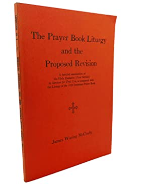 THE PRAYER BOOK LITURGY AND THE PROPOSED: James Waring McCrady
