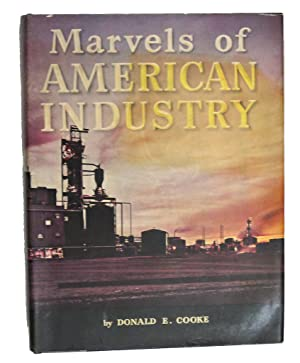 MARVELS OF AMERICAN INDUSTRY: Donald E. Cooke
