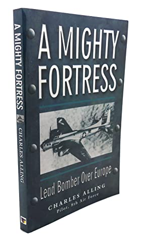 A MIGHTY FORTRESS : Lead Bomber Over: Charles Alling, Elizabeth