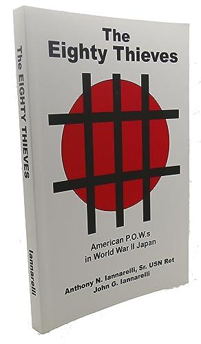 THE EIGHTY THIEVES : American P. O. W. S in World War II Japan: Anthony N. Iannarelli