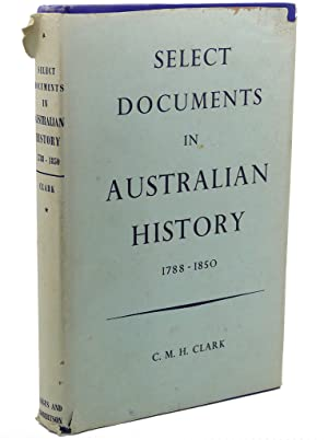 SELECT DOCUMENTS IN AUSTRALIAN HISTORY, 1788 -: C. M. H.