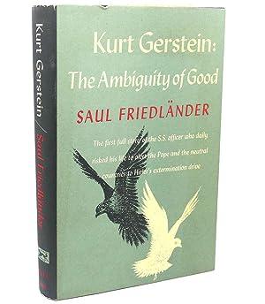 KURT GERSTEIN : The Ambiguity of Good: Saul Friedlander