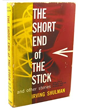 THE SHORT END OF THE STICK : And Other Stories: Irving Shulman