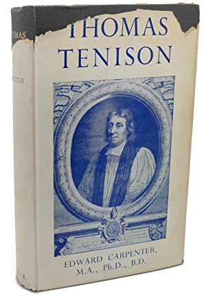 THOMAS TENISON ARCHBISHOP OF CANTERBURY HIS LIFE AND TIMES: Edward Capenter