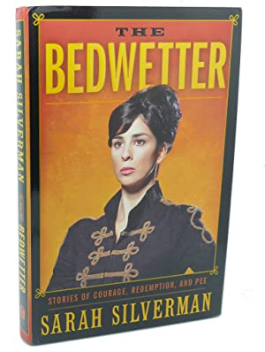 THE BEDWETTER : Stories of Courage, Redemption, and Pee: Sarah Silverman