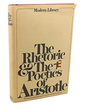 THE RHETORIC & THE POETICS OF ARISTOTLE: Aristotle