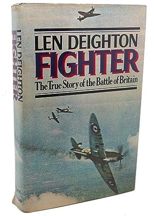 FIGHTER : The True Story of the: Len Deighton