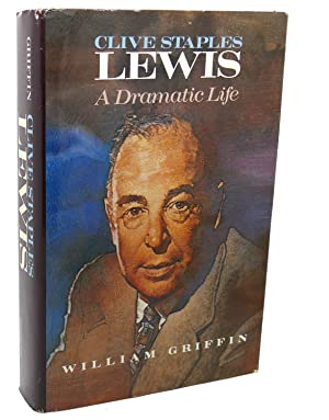 CLIVE STAPLES LEWIS : A Dramatic Life: William Griffin