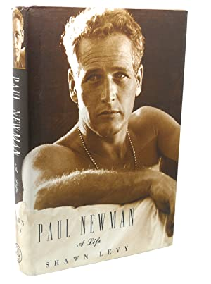 PAUL NEWMAN : A Life: Shawn Levy