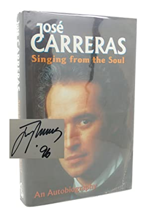 SINGING FROM THE SOUL Signed 1st: Jose Carreras