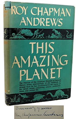 THIS AMAZING PLANET Signed 1st: Roy Chapman Andrews