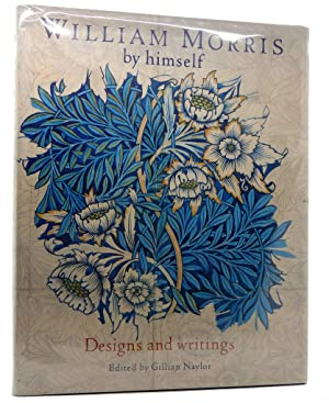 WILLIAM MORRIS BY HIMSELF Designs and Writings: William Morris & Gillian Naylor
