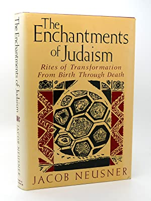 ENCHANTMENTS OF JUDAISM Rites of Transformation from Birth to Death: Jacob Neusner