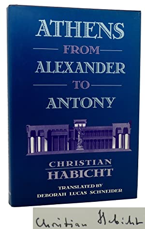 ATHENS FROM ALEXANDER TO ANTONY Signed 1st: Christian Habicht