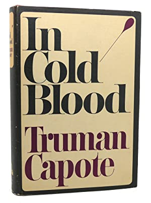 IN COLD BLOOD A TRUE ACCOUNT OF: Truman Capote