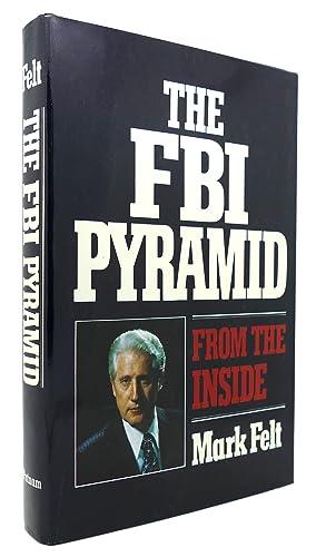 THE FBI PYRAMID FROM THE INSIDE: W. Mark Felt