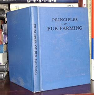 PRINCIPLES OF FUR FARMING : How to Successfully Raise Fur-Bearing Animals for Commercial Purposes: ...