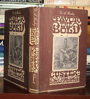 FAVOR THE BOLD Custer: the Indian Fighter: Kinsley, D.A.