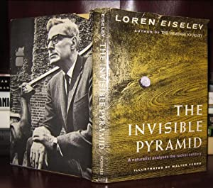 THE INVISIBLE PYRAMID A Naturalist Analyses the: Eiseley, Loren C.