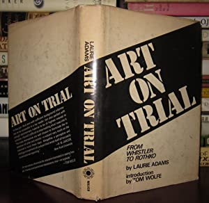 ART ON TRIAL : From Whistler to Rothko: Adams, Laurie; Tom Wolfe Intro.