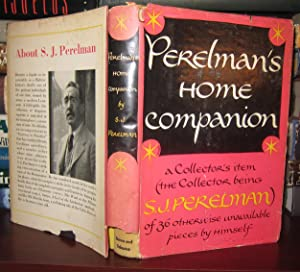 PERELMAN'S HOME COMPANION : A Collector s Item (The Collector Being S. J. Perelman) of 38 ...