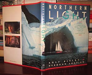 NORTHERN LIGHT One Couple's Epic Voyage from the Arctic to the Antarctic: Bjelke, Rolf; ...