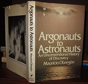 ARGONAUTS TO ASTRONAUTS An Unconventional History of Discovery: Obregon, Mauricio