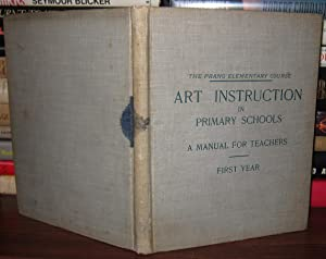 ART INSTRUCTION IN PRIMARY SCHOOLS, A Manual for Teachers - Prang - First Year: Hicks, Mary Dana. ...