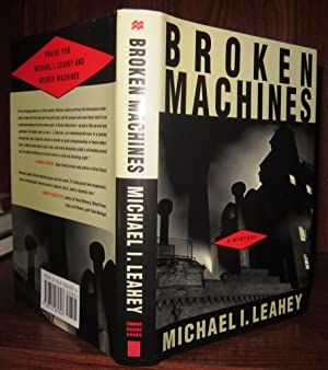 BROKEN MACHINES Signed 1st: Leahey, Michael I.