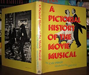 A PICTORIAL HISTORY OF THE MOVIE MUSICAL: Springer, John