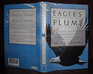 EAGLE'S PLUME Preserving the Life and Habitat of America's Bald Eagle: Beans, Bruce
