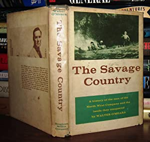 THE SAVAGE COUNTRY A History of the Men of the North West Company and the Lands They Conquered: ...