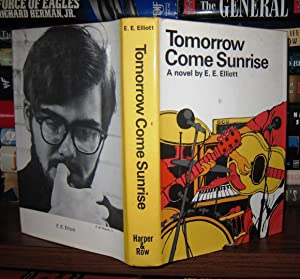 TOMORROW COME SUNRISE: Elliott, E. E.