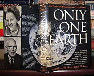 ONLY ONE EARTH The Care and Maintenance of a Small Planet: Ward, Barbara and Rene Dubos