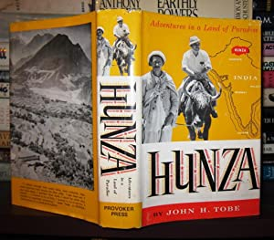 HUNZA Adventures in the Land of Paradise: Tobe, John H.