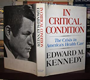 IN CRITICAL CONDITION The Crisis in America's: Kennedy, Edward M.