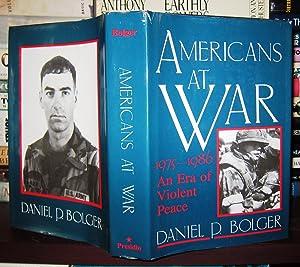 AMERICANS AT WAR, 1975-1986 An Era of Violent Peace: Bolger, Daniel P.