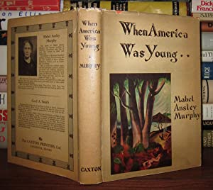 WHEN AMERICA WAS YOUNG: Murphy, Mable Ansley