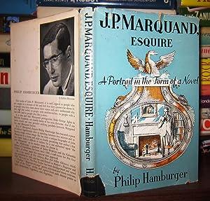 J.P. MARQUAND, ESQUIRE A Portrait in the: Hamburger, Philip