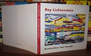 ROY LICHTENSTEIN : BRUSHSTROKES : Four Decades: Hickey, Dave; Lichtenstein,