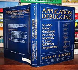 APPLICATION DEBUGGING An MVS Abend Handbook for: Binder, Robert