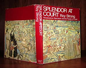 SPLENDOR AT COURT Renaissance Spectacle and the Theater of Power: Strong, Roy C.
