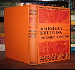 AMERICA'S BUILDING The Makers of Our Flag: Freeland, George & Edward Everett Walker & Helen ...