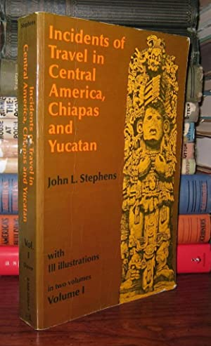INCIDENTS OF TRAVEL IN CENTRAL AMERICA, CHIAPAS,: Stephens, John L.