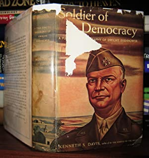 SOLDIER OF DEMOCRACY : A Full-Length Biography of Dwight Eisenhower: Davis, Kenneth S.