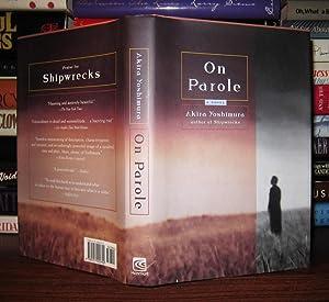 ON PAROLE A Novel by the Author of Shipwrecks: Yoshimura, Akira; Snyder, Stephen