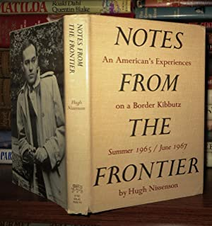 NOTES FROM THE FRONTIER An American's Experiences on a Border Kibbutz Summer 1965 / June 1967: ...