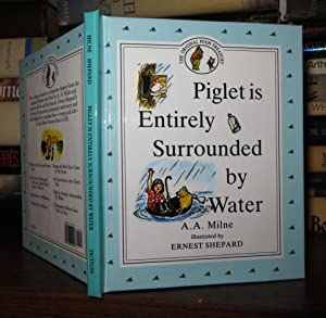 PIGLET IS ENTIRELY SURROUNDED BY WATER: Milne, A. A.