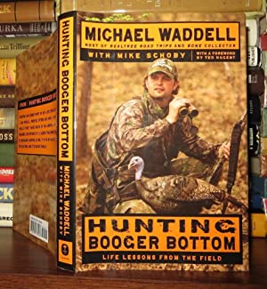 HUNTING BOOGER BOTTOM Life Lessons from the Field: Waddell, Michael & Mike Schoby
